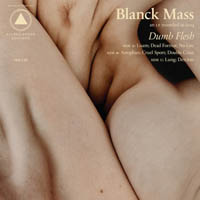 blanckmass-dumb-flesh