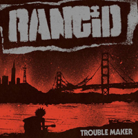 rancid-trouble-maker